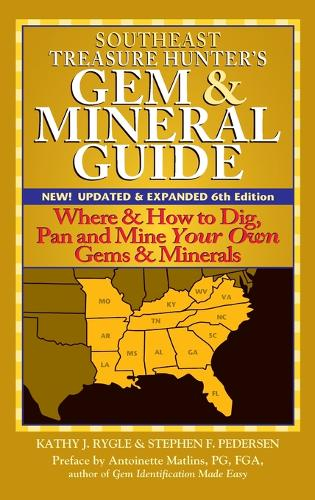 Southeast Treasure Hunter's Gem & Mineral Guide (6th Edition): Where & How to Dig, Pan and Mine Your Own Gems & Minerals (Hardback)