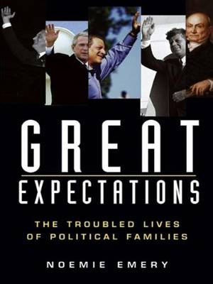 Great Expectations: The Troubled Lives of Political Families (Paperback)