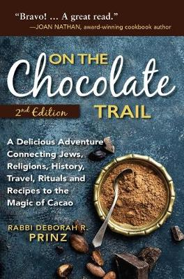 On the Chocolate Trail: A Delicious Adventure Connecting Jews, Religions, History, Travel, Rituals and Recipes to the Magic of Cacao (2nd Edition) (Hardback)