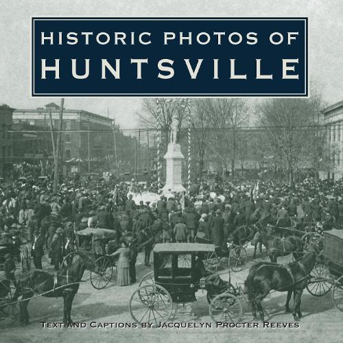 Historic Photos of Huntsville - Historic Photos (Hardback)
