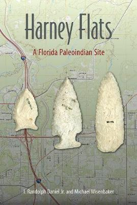 Harney Flats: A Florida Paleoindian Site - Florida Museum of Natural History: Ripley P. Bullen Series (Paperback)