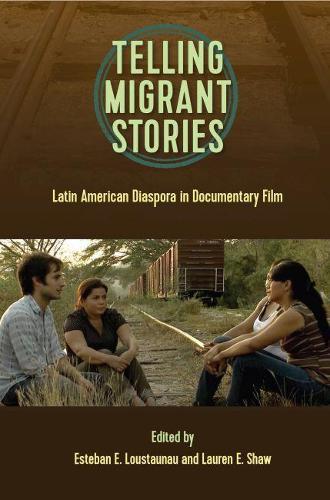 Telling Migrant Stories: Latin American Diaspora in Documentary Film - Reframing Media, Technology, and Culture in Latin/o America (Hardback)