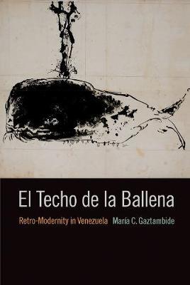 El Techo de la Ballena: Retro-Modernity in Venezuela (Hardback)