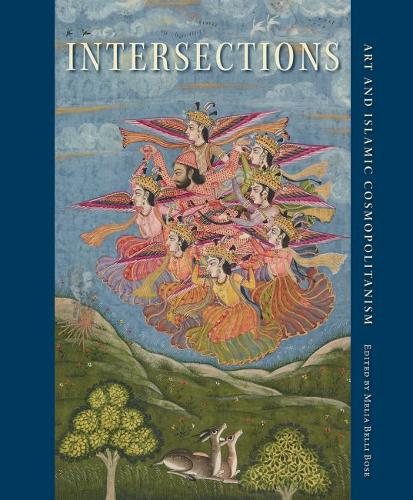 Intersections: Art and Islamic Cosmopolitanism - David A. Cofrin Asian Art Manuscript Series (Hardback)