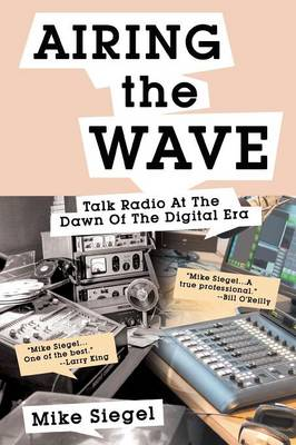 Airing the Wave: Talk Radio at the Dawn of the Digital Era (Paperback)