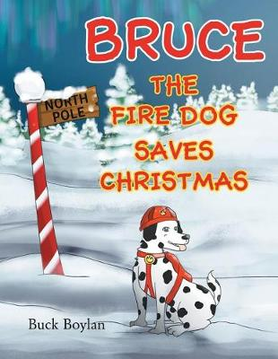 Bruce the Fire Dog Saves Christmas (Paperback)