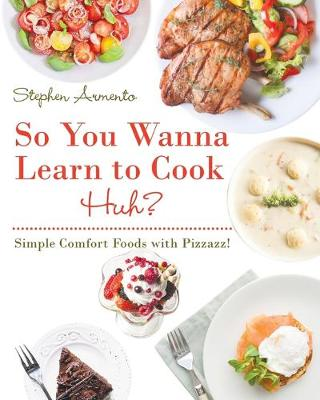 So You Wanna Learn to Cook Huh?: Simple Comfort Foods with Pizzazz! (Paperback)