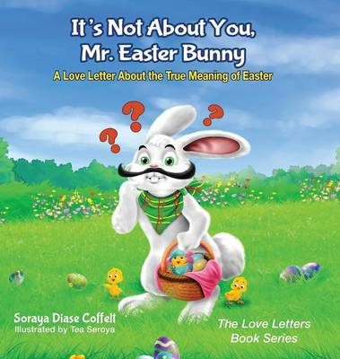 It's Not about You, Mr. Easter Bunny: A Love Letter about the True Meaning of Easter (Hardback)