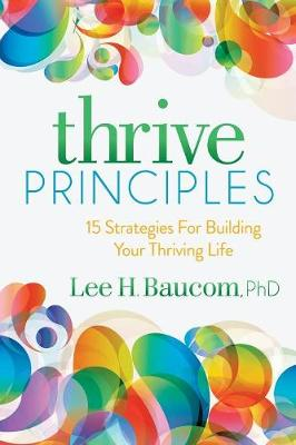 Thrive Principles: 15 Strategies For Building Your Thriving Life (Paperback)
