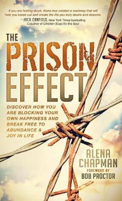 Prison Effect: Discover How You Are Blocking Your Own Happiness and Break Free to Abundance and Joy in Life (Hardback)