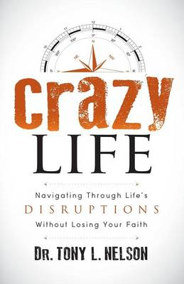 Crazy Life: Navigating Through Life's Disruptions Without Losing Your Faith (Paperback)