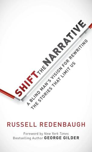 Shift the Narrative: A Blind Man's Vision for Rewriting the Stories That Limit Us (Hardback)