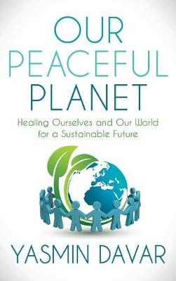 Our Peaceful Planet: Healing Ourselves and Our World for a Sustainable Future (Hardback)