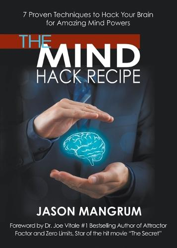 The Mind Hack Recipe: 7 Proven Techniques to Hack Your Brain for Amazing Mind Powers (Paperback)
