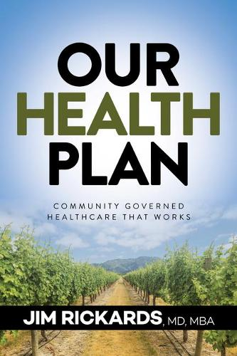 Our Health Plan: Community Governed Healthcare That Works (Hardback)