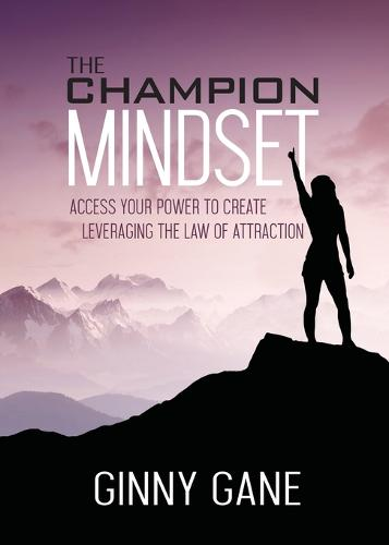 Champion Mindset: Access Your Power to Create Leveraging the Law of Attraction (Paperback)