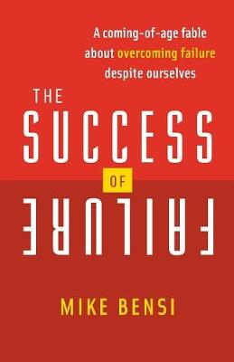 Success of Failure: A Coming of Age Fable About Overcoming Failure Despite Ourselves (Paperback)