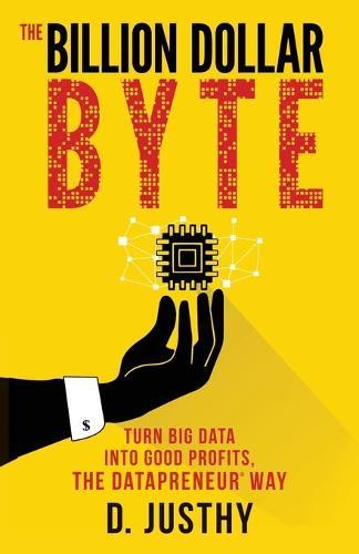 Billion Dollar Byte: Turn Big Data into Good Profits, the Datapreneur Way (Paperback)