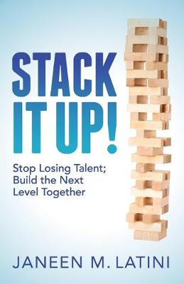 Stack It Up!: Stop Losing Talent; Build the Next Level Together (Paperback)