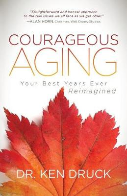 Courageous Aging: Your Best Years Ever Reimagined (Paperback)