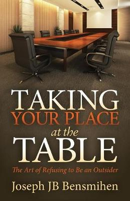 Taking Your Place at the Table: The Art of Refusing to Be an Outsider (Paperback)