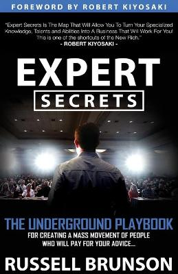 Expert Secrets: The Underground Playbook to Find Your Message, Build a Tribe, and Change the World (Paperback)