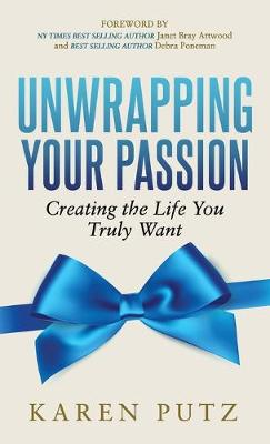 Unwrapping Your Passion: Creating the Life You Truly Want (Hardback)