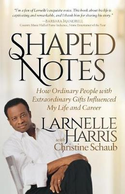 Shaped Notes: How Ordinary People with Extraordinary Gifts Influenced My Life and Career (Paperback)