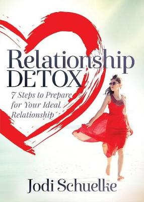 Relationship Detox: 7 Steps to Prepare for Your Ideal Relationship (Paperback)