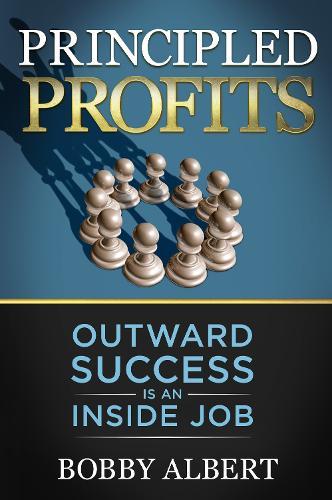Principled Profits: Outward Success Is an Inside Job (Paperback)
