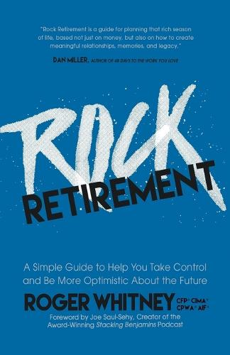 Rock Retirement: A Simple Guide to Help You Take Control and be More Optimistic About the Future (Paperback)