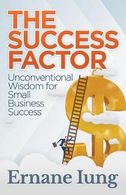 Success Factor: Unconventional Wisdom for Small Business Success (Paperback)