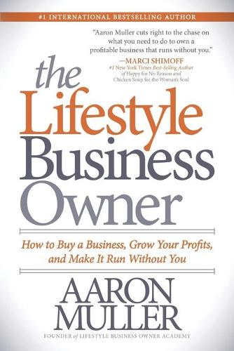 The Lifestyle Business Owner: How to Buy a Business, Grow Your Profits, and Make It Run Without You (Paperback)