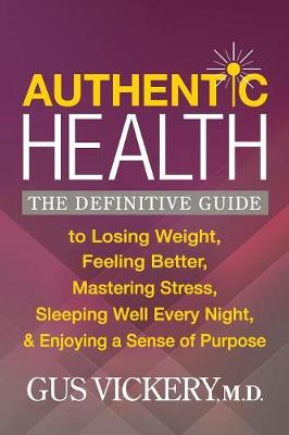 Authentic Health: The Definitive Guide to Losing Weight, Feeling Better, Mastering Stress, Sleeping Well Every Night, and Enjoying a Sense of Purpose (Paperback)