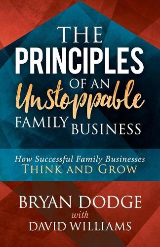 The Principles of an Unstoppable Family-Business: How Successful Family Businesses Think and Grow (Paperback)