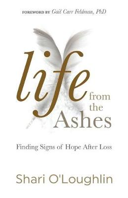 Life from the Ashes: Finding Signs of Hope After Loss (Paperback)