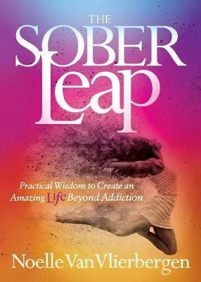 Sober Leap: Practical Wisdom to Create an Amazing Life Beyond Addiction (Paperback)