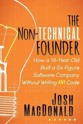 Non-Technical Founder: How a 16-Year Old Built a Six Figure Software Company Without Writing any Code (Paperback)