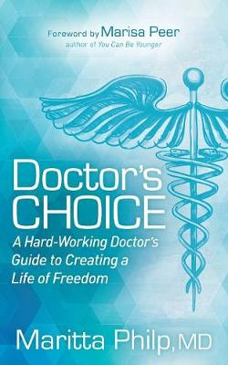 Doctor's Choice: The Hard Working Doctor's Guide to Creating a Life of Freedom and Choice (Paperback)