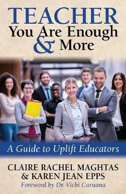 TEACHER You Are Enough and More: A Guide to Uplift Educators (Paperback)
