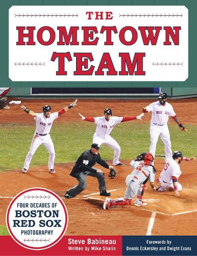 The Hometown Team: Four Decades of Boston Red Sox Photography (Hardback)