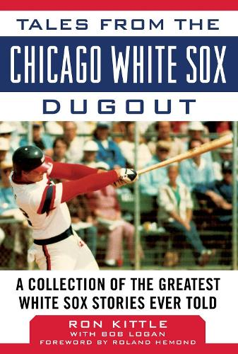 Tales from the Chicago White Sox Dugout: A Collection of the Greatest White Sox Stories Ever Told - Tales from the Team (Hardback)