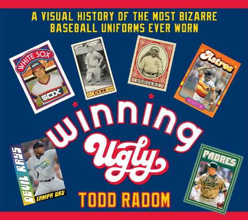 Winning Ugly: A Visual History of the Most Bizarre Baseball Uniforms Ever Worn (Hardback)