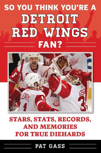 So You Think You're a Detroit Red Wings Fan?: Stars, Stats, Records, and Memories for True Diehards - So You Think You're a Team Fan (Paperback)