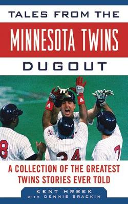Tales from the Minnesota Twins Dugout: A Collection of the Greatest Twins Stories Ever Told - Tales from the Team (Hardback)