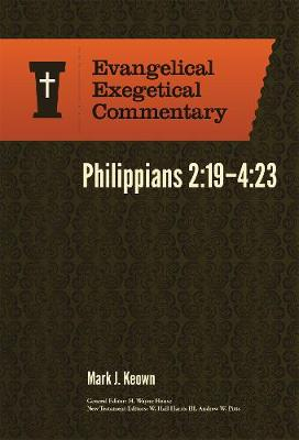 Philippians 2:19-4:23: Evangelical Exegetical Commentary - Evangelical Exegetical Commentary (Hardback)