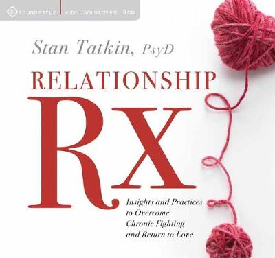 Relationship Rx: Insights and Practices to Overcome Chronic Fighting and Return to Love (CD-Audio)