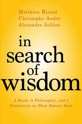 In Search of Wisdom: A Monk, a Philosopher, and a Psychiatrist on What Matters Most (Paperback)