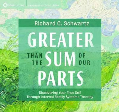 Greater Than the Sum of Our Parts: Discovering Your True Self through Internal Family Systems Therapy (CD-Audio)