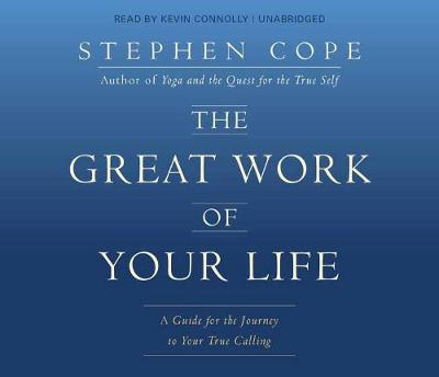 The Great Work of Your Life: A Guide for the Journey to Your True Calling (CD-Audio)